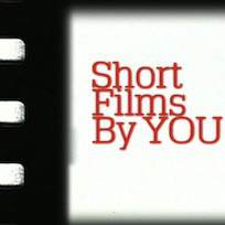 Call For Submissions: Short Films By YOU