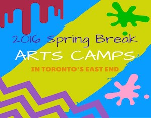 2016 Spring Break Arts Camps in Toronto_East End web