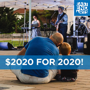 Support East End Arts' $2020 For 2020 Campaign!