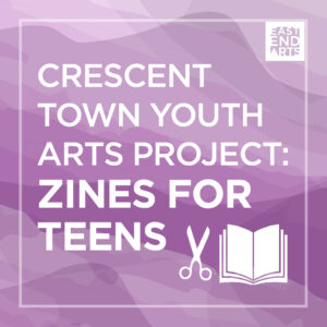 Crescent Town Youth Arts Project: Zines With Teens