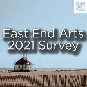 East End Arts 2021 Survey!