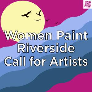 Women Paint Riverside: Call For Artists