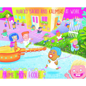 """An Image Of An Illustrated Book Cover. The Cover Features Children At Play Depicted In Bright Pastel Colours. It Reads, """"Njacko Backo And Kalimbas At Work"""" Across The Top And, """"J'Aime Mon École"""" Across The Bottom."""