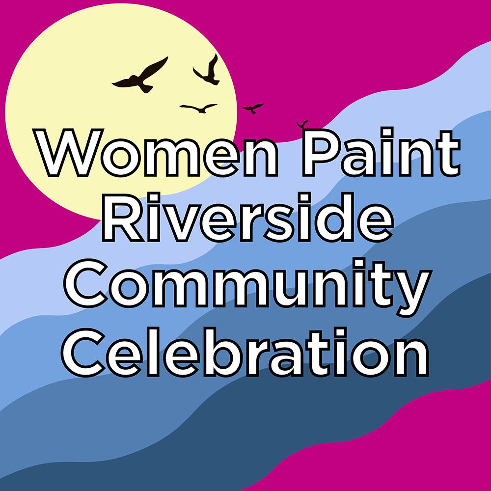 Women Paint Riverside Community Celebration!